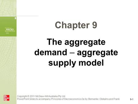 Copyright © 2011 McGraw-Hill Australia Pty Ltd PowerPoint slides to accompany Principles of Macroeconomics 3e by Bernanke, Olekalns and Frank 9-1 Chapter.