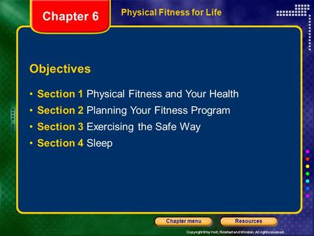 Copyright © by Holt, Rinehart and Winston. All rights reserved. ResourcesChapter menu Physical Fitness for Life Objectives Section 1 Physical Fitness and.