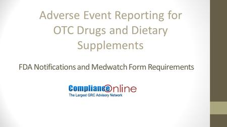 FDA Notifications and Medwatch Form Requirements Adverse Event Reporting for OTC Drugs and Dietary Supplements.