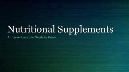 Nutritional Supplements An Issue Everyone Needs to Know.