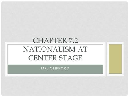 MR. CLIFFORD CHAPTER 7.2 NATIONALISM AT CENTER STAGE.