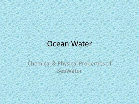 Ocean Water Chemical & Physical Properties of SeaWater.
