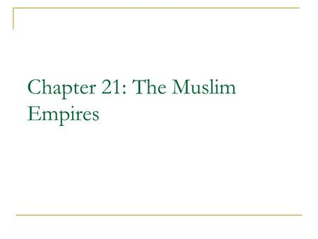 Chapter 21: The Muslim Empires. Overview The Mongol invasions of the thirteenth and fourteenth centuries destroyed theoretical Muslim unity. (1200-1300's)