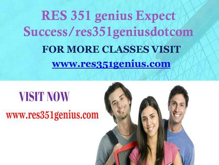RES 351 genius Expect Success/res351geniusdotcom FOR MORE CLASSES VISIT www.res351genius.com.