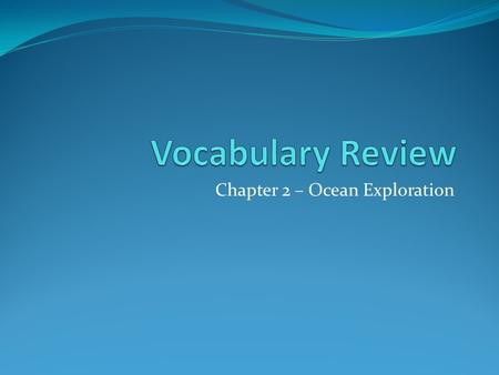 Chapter 2 – Ocean Exploration. Ocean A body of saltwater covering about 71% of Earth's surface Includes any of the Earth's five oceans.