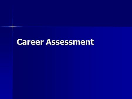 Career Assessment. Goals Identify a client's interests, values, personality, & aptitude. Identify a client's interests, values, personality, & aptitude.