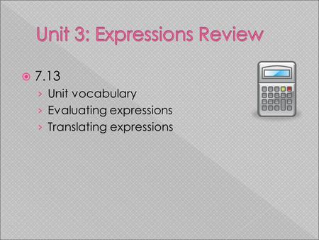  7.13 › Unit vocabulary › Evaluating expressions › Translating expressions.