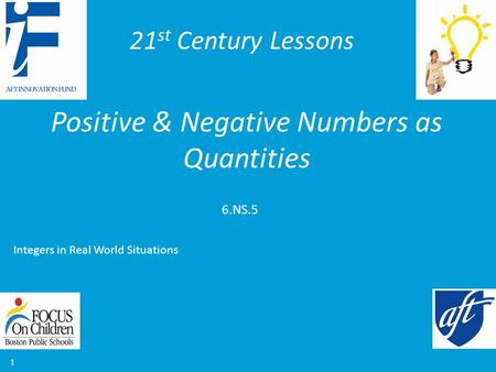 21 st Century Lessons 1 Positive & Negative Numbers as Quantities 6.NS.5 Integers in Real World Situations.