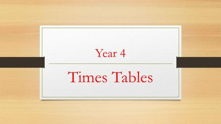 Year 4 Times Tables 2014 Curriculum Count in multiples of 6, 7, 9, 25 and 1,000 Recall multiplication and division facts for multiplication tables up.
