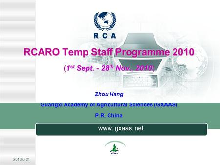 2016-6-21 RCARO Temp Staff Programme 2010 (1 st Sept. - 28 th Nov., 2010 RCARO Temp Staff Programme 2010 (1 st Sept. - 28 th Nov., 2010) Zhou Hang Guangxi.