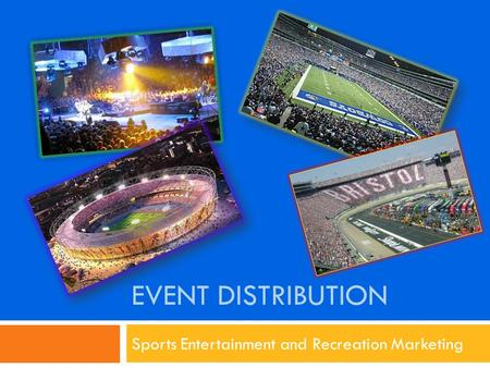 EVENT DISTRIBUTION Sports Entertainment and Recreation Marketing.