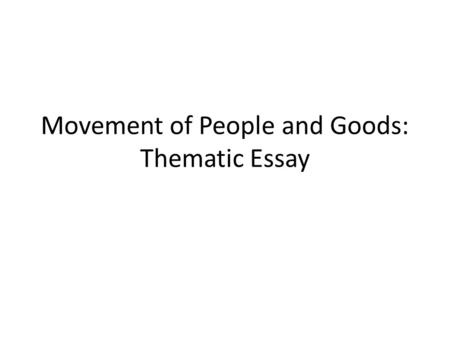Movement of People and Goods: Thematic Essay. Age of Exploration-Columbian Exchange Reason for the Establishment of the Trade Route – Columbus' Discovery.