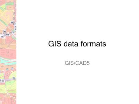 "GIS data formats GIS/CAD5. GIS data ""Direct"" spatial data Spatial information is stored within datasets Data representation – Vector data – Raster data."