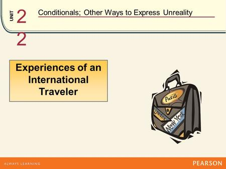 UNIT Conditionals; Other Ways to Express Unreality 2 Experiences of an International Traveler.