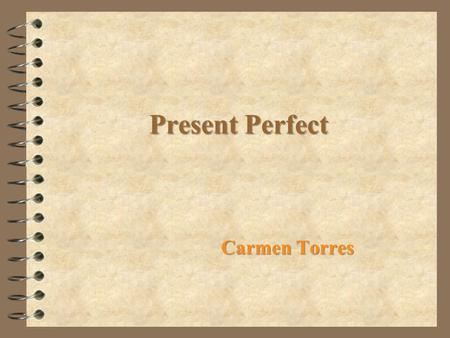 Present Perfect Carmen Torres. Structure: have (Simple Present) + past participle.