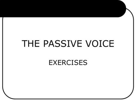 THE PASSIVE VOICE EXERCISES. PRESENT TENSE SIMPLE 1.We eat soup with every lunch. 2.She tells stories. 3.He grows tomatoes in his garden. 4.She asks good.
