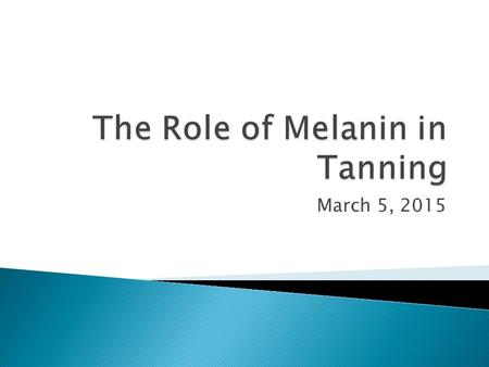 March 5, 2015. By the end of class, I will be able to…  Describe the role of Melanin in tanning.  Explain the difference between malignant and benign.