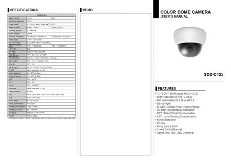 "SDD-C425 COLOR DOME CAMERA USER'S MANUAL FEATURES MEMO 1/3"" SONY 960H Super HAD II CCD High Resolution of 700TV Lines Min. Illumination of 0.1Lux at F1.2."