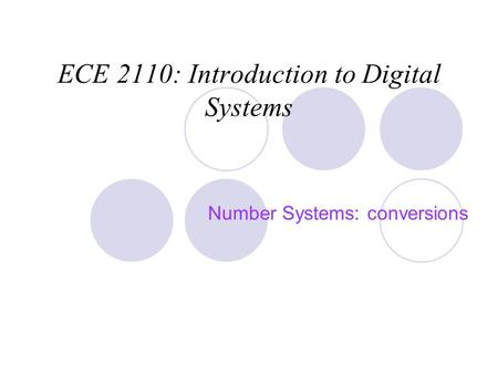 ECE 2110: Introduction to Digital Systems Number Systems: conversions.