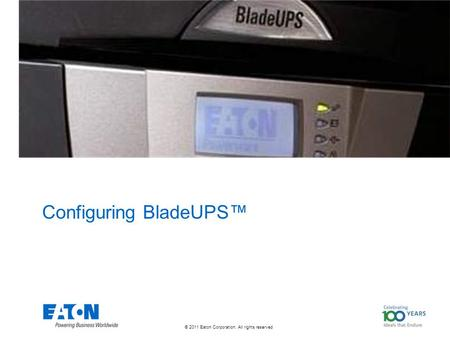 © 2011 Eaton Corporation. All rights reserved. Configuring BladeUPS™