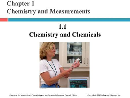 Chemistry: An Introduction to General, Organic, and Biological Chemistry, Eleventh Edition Copyright © 2012 by Pearson Education, Inc. Chapter 1 Chemistry.