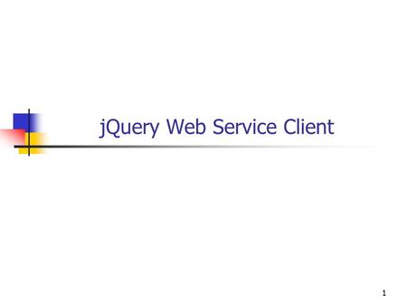 11 jQuery Web Service Client. 22 Objectives You will be able to Use JSON (JavaScript Object Notation) for communcations between browser and server methods.