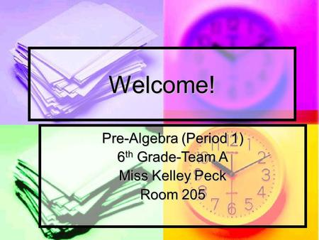Welcome! Pre-Algebra (Period 1) 6 th Grade-Team A Miss Kelley Peck Room 205.