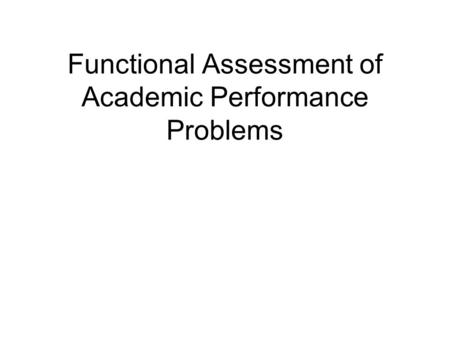 Functional Assessment of Academic Performance Problems.