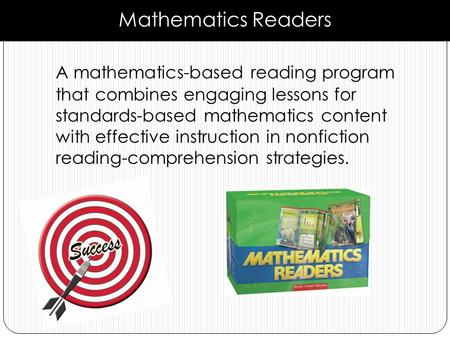 A mathematics-based reading program that combines engaging lessons for standards-based mathematics content with effective instruction in nonfiction reading-comprehension.
