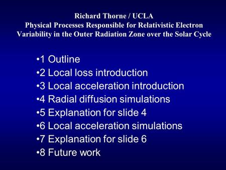 Richard Thorne / UCLA Physical Processes Responsible for Relativistic Electron Variability in the Outer Radiation Zone over the Solar Cycle 1 Outline 2.