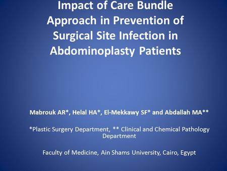 Impact of Care Bundle Approach in Prevention of Surgical Site Infection in Abdominoplasty Patients Mabrouk AR*, Helal HA*, El-Mekkawy SF* and Abdallah.