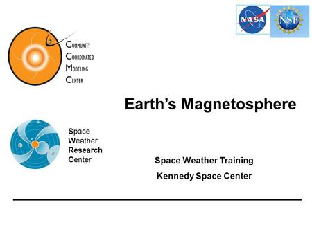 Earth's Magnetosphere Space Weather Training Kennedy Space Center Space Weather Research Center.