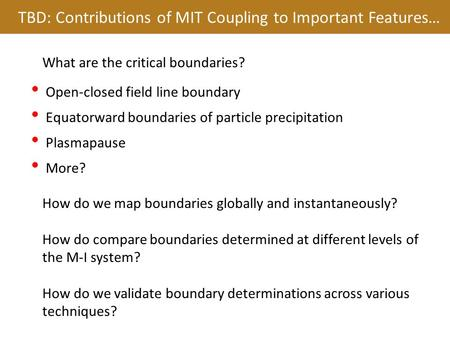 TBD: Contributions of MIT Coupling to Important Features… Open-closed field line boundary Equatorward boundaries of particle precipitation Plasmapause.