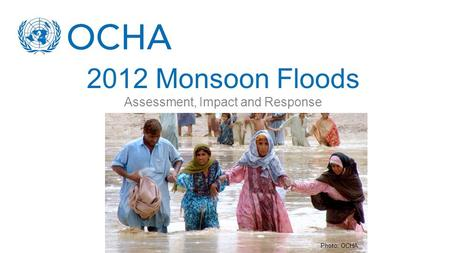 2012 Monsoon Floods Assessment, Impact and Response Photo: OCHA.
