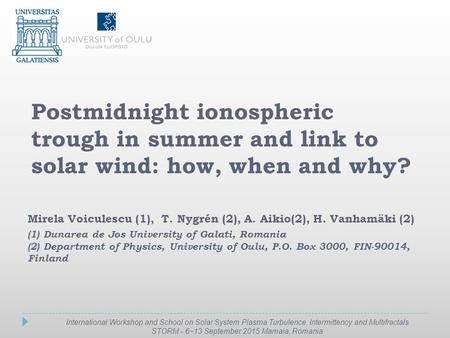 Postmidnight ionospheric trough in summer and link to solar wind: how, when and why? Mirela Voiculescu (1), T. Nygrén (2), A. Aikio(2), H. Vanhamäki (2)