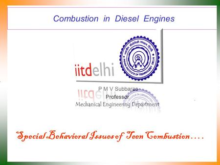 Combustion in Diesel Engines P M V Subbarao Professor Mechanical Engineering Department Special Behavioral Issues of Teen Combustion ….
