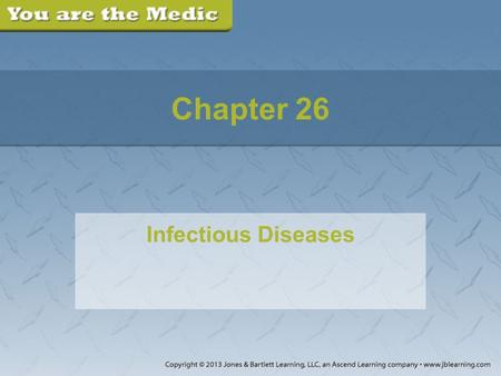 "Chapter 26 Infectious Diseases. Part 1 You are dispatched to a private residence for an older woman who is ""not feeling well."" You are greeted by a family."