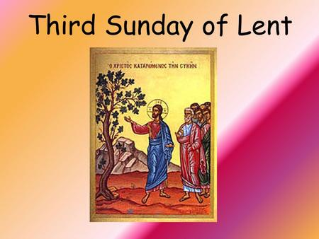 Third Sunday of Lent. Christ is with us He is with us indeed And so we gather.... In the name of the Father…