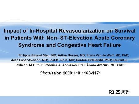 Impact of In-Hospital Revascularization on Survival in Patients With Non–ST-Elevation Acute Coronary Syndrome and Congestive Heart Failure Philippe Gabriel.