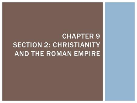 CHAPTER 9 SECTION 2: CHRISTIANITY AND THE ROMAN EMPIRE.