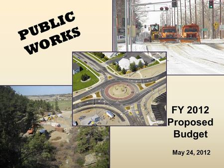 PUBLIC WORKS FY 2012 Proposed Budget May 24, 2012.