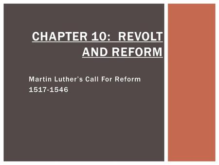 Martin Luther's Call For Reform 1517-1546 CHAPTER 10: REVOLT AND REFORM.