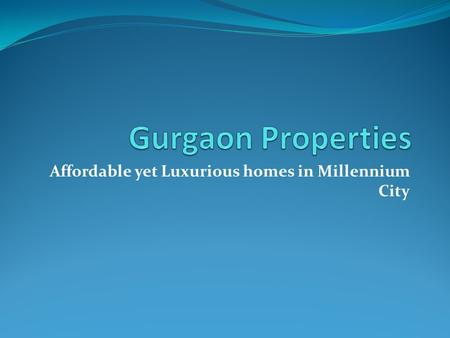 Affordable yet Luxurious homes in Millennium City.
