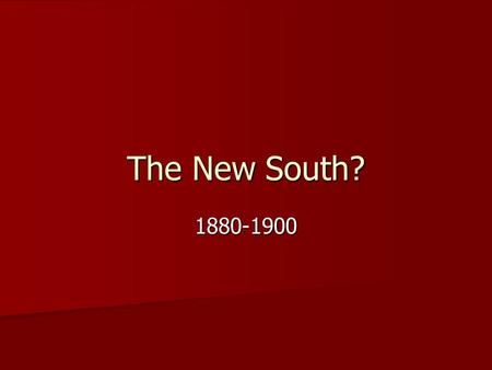 The New South? 1880-1900. The Solid South White, democrat rule White, democrat rule Entire former confederacy returns to democrats Entire former confederacy.