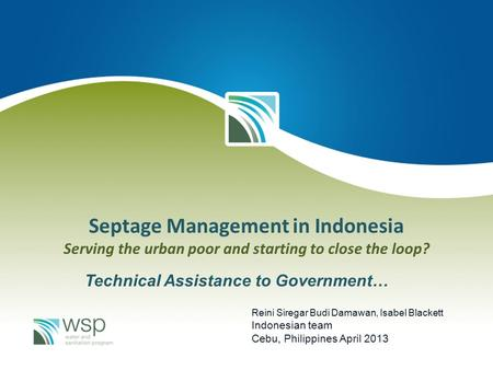 Septage Management in Indonesia Serving the urban poor and starting to close the loop? Reini Siregar Budi Damawan, Isabel Blackett Indonesian team Cebu,