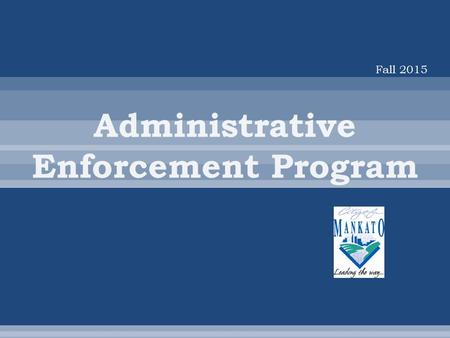 Fall 2015.  Alternative Enforcement : The City of Mankato has established an Administrative Enforcement and Hearing Program as an enforcement option.