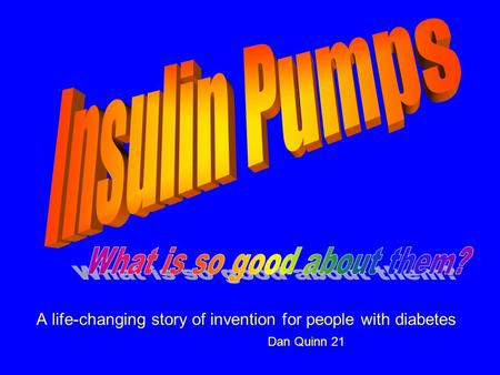 A life-changing story of invention for people with diabetes Dan Quinn 21.