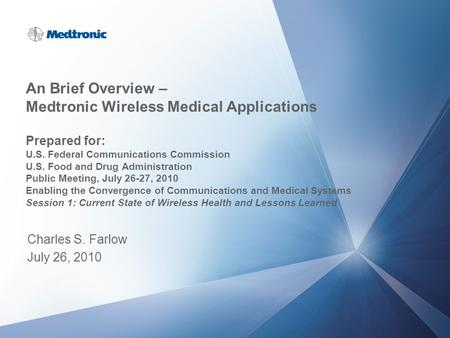 An Brief Overview – Medtronic Wireless Medical Applications Prepared for: U.S. Federal Communications Commission U.S. Food and Drug Administration Public.