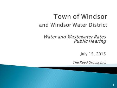Water and Wastewater Rates Public Hearing July 15, 2015 The Reed Group, Inc. 1.