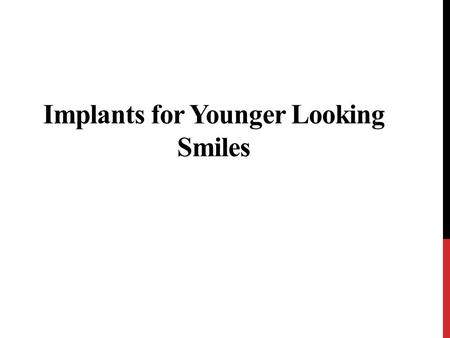 Implants for Younger Looking Smiles. The loss of natural teeth can negatively affect the appearance of a smile. The spaces left by missing teeth make.